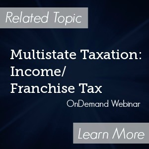 Multistate Taxation: Income/Franchise Tax