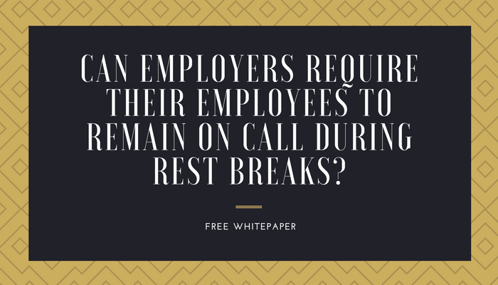 Can Employers Require Their Employees to Remain On Call During Rest Breaks?